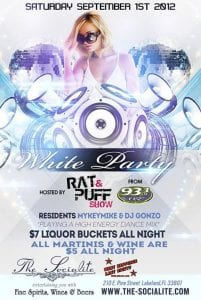 "Sat. Sept 1st: White Party - ""End of Summer Bash"" Hosted by 93.3FLZ's Rat n Puff at the Socialite 