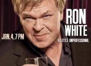 Ron White A Little UnProfessional - Saturday Jan 4th, 2014 @ 7pm   863area.com