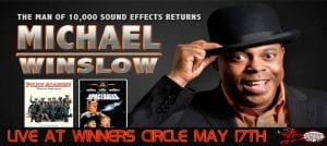 Michael Winslow Returns to Winners Circle - Special Saturday Comedy Event May 17th
